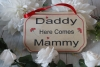 Daddy Here Comes Mammy Wedding Sign
