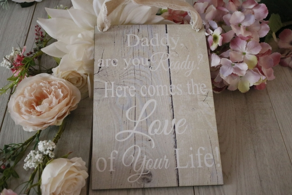 Daddy are you Ready ? Here Comes the Love of your Life Wedding Sign